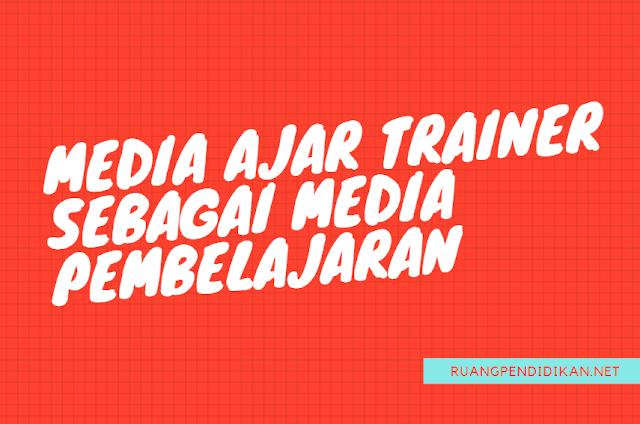 Media Ajar Trainer sebagai Media Pembelajaran