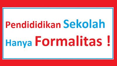 Pendidikan Sekolah Hanyalah Formalitas Semata