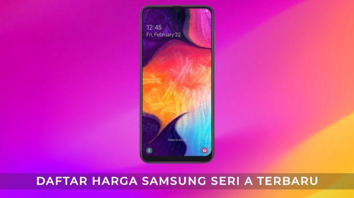 Daftar Harga Ponsel Samsung Seri A Terbaru 2019