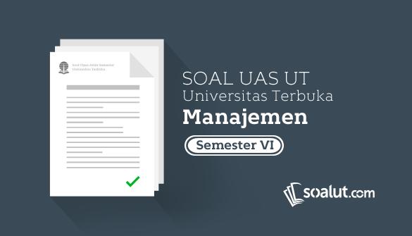 Soal Ujian UT Manajemen Semester 6