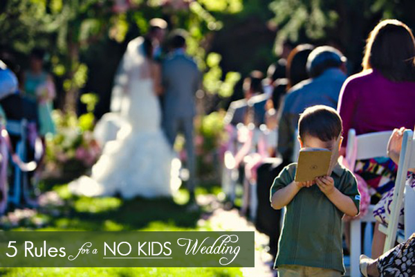 5 Rules For Having A No Kids Wedding Oh Lovely Day