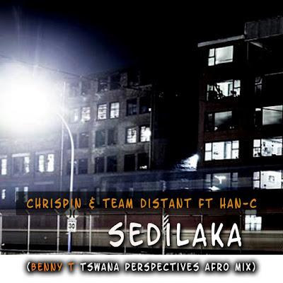 Dj Chrispin & Team Distant Feat Han C- SediLaaka (Benny T Tswana Perspectives Afro Mix)