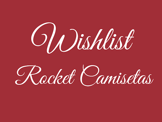 Wishlist: Rocket Camisetas