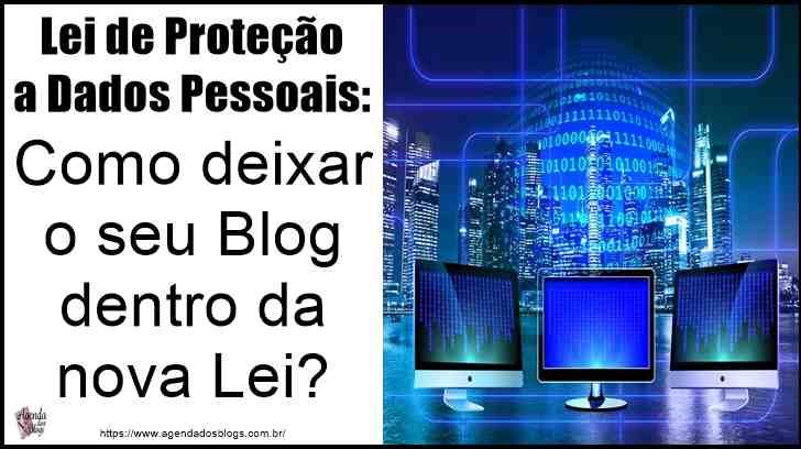 Lei de Proteção a Dados Pessoais: Como Deixar O Seu Blog Dentro Da Nova Lei?