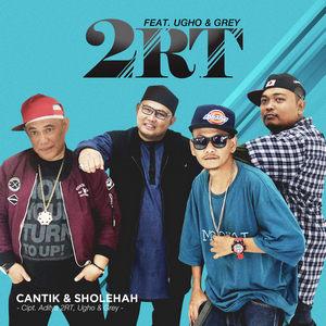 2RT - Cantik Dan Sholehah (Feat. Ugho & Grey)