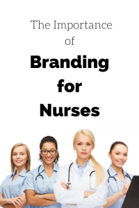 The Importance of Branding for Nurses