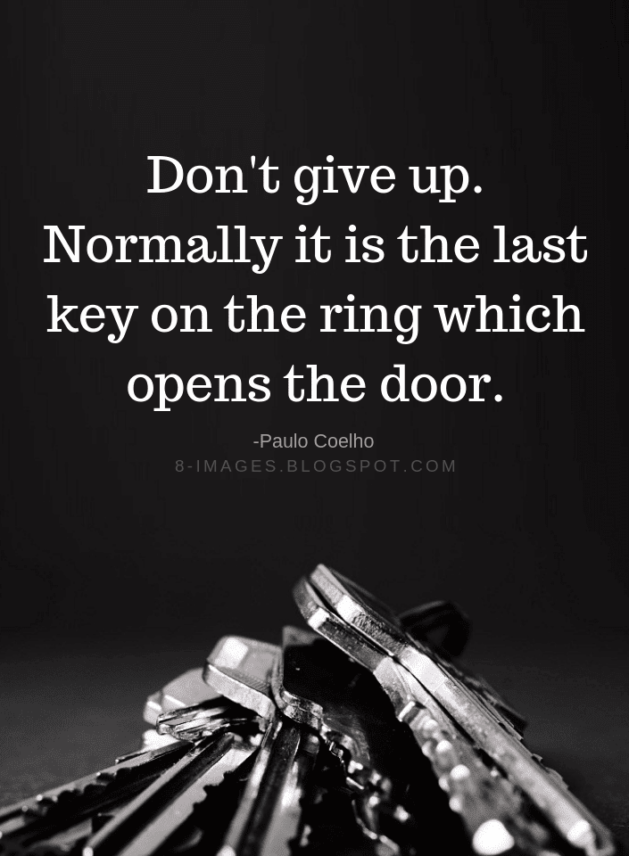 Dont Give Up Quotes Dont Give Up Normally It Is The Last Key On