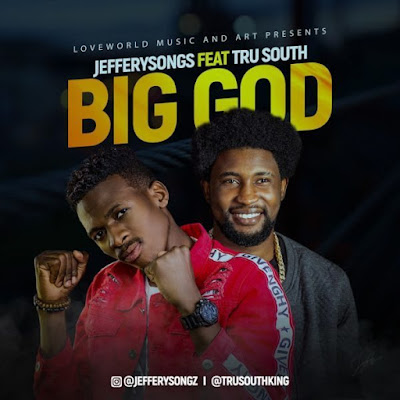 Jefferysongs Ft. Trusouth – Big God