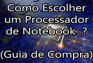 Como Escolher o Processador de Um Notebook ?