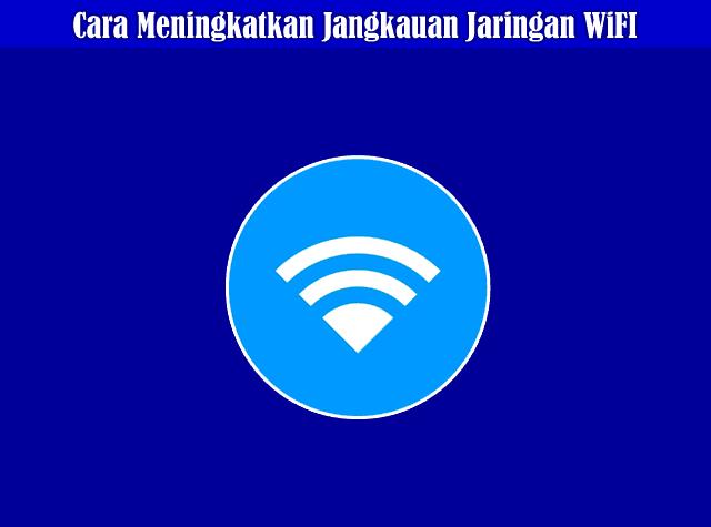 Cara Meningkatkan Jangkauan Jaringan Wireless atau Jaringan WiFi