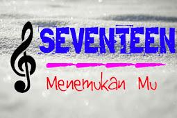 Lirik Lagu Menemukan Mu - Seventeen