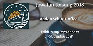 Jawatan Kosong Addon White Coffee 19 November 2018