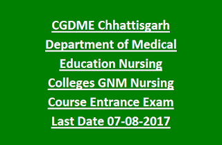 CGDME Chhattisgarh Department of Medical Education Nursing Colleges GNM Nursing Course Entrance Exam Last Date 07-08-2017
