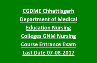 CGDME Chhattisgarh Department of Medical Education Nursing Colleges GNM Nursing Course Entrance Exam Last Date 07-08-2017
