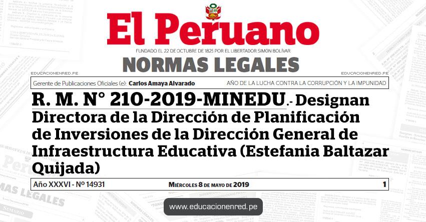 R. M. N° 210-2019-MINEDU - Designan Directora de la Dirección de Planificación de Inversiones de la Dirección General de Infraestructura Educativa (Estefania Baltazar Quijada) www.minedu.gob.pe
