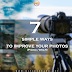 7 simple ways to improve your photos (Phone/DSLR)