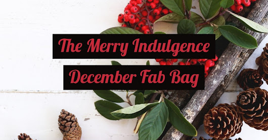 Fab Bag December 2018 - The Merry Indulgence Edition - Unboxing & Review