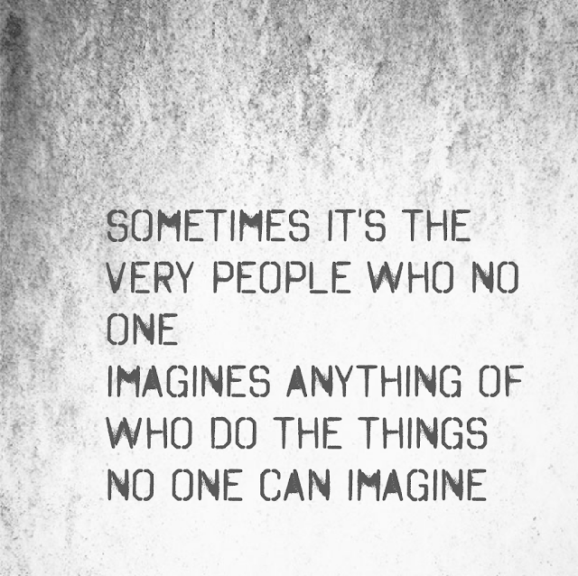 Sometimes it´s the very people who no one imagines anything of who do the things no one can imagine - The Imitation Game