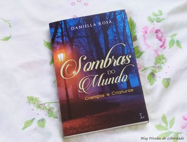 Resenha, livro, Sombras-do-mundo, Daniella-Rosa, ler-editorial, fotos, capa, opiniao, citação, trecho, critica, fantasia, seres-sobrenaturais