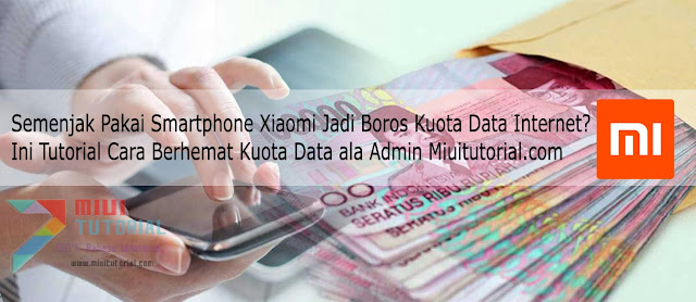 Semenjak Pakai Smartphone Xiaomi Jadi Boros Kuota Data Internet? Ini Tutorial Cara Berhemat Kuota Data ala Admin Miuitutorial.com