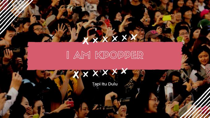 Aku Kpoper (K-Pop Fans), Tapi itu dulu