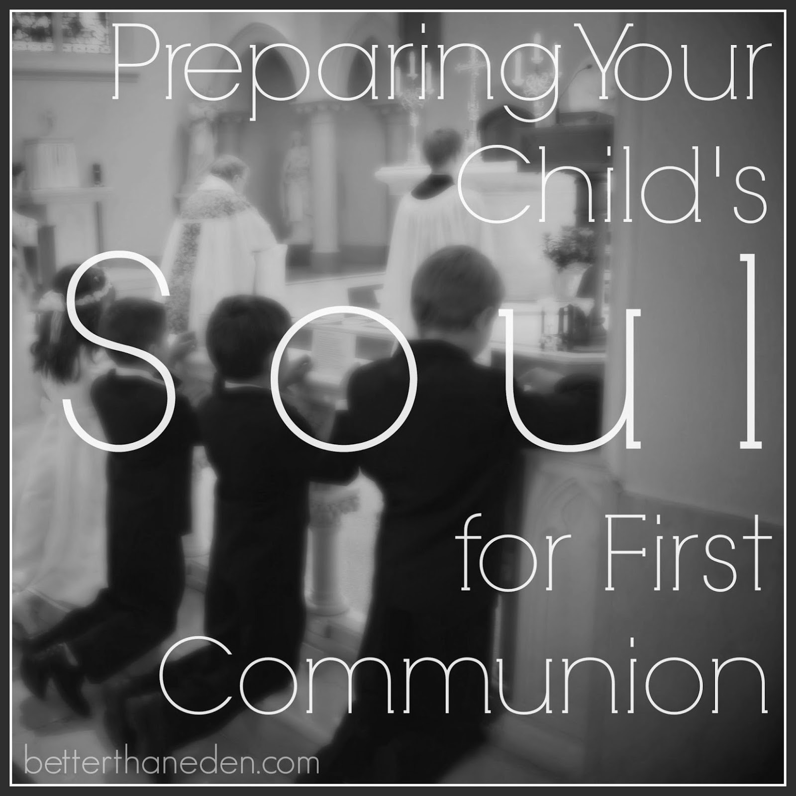 Preparing Your Child S Soul For First Communion