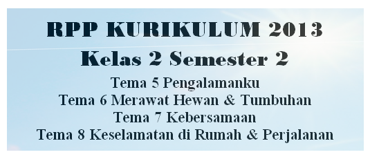 Dalam pelaksanaan pembelajaran pada jenjang Sekolah dasar di Kelas II Bapak dan Ibu akan  RPP Kelas 2 SD/MI Semester 2 K13 Revisi Tema 5-6-7-dan 8