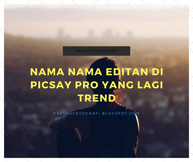 Nama Nama Editan di Picsay Pro Yang Lagi Trend