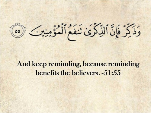 Quotes Quran : And keep reminding, because reminding benefits the believers
