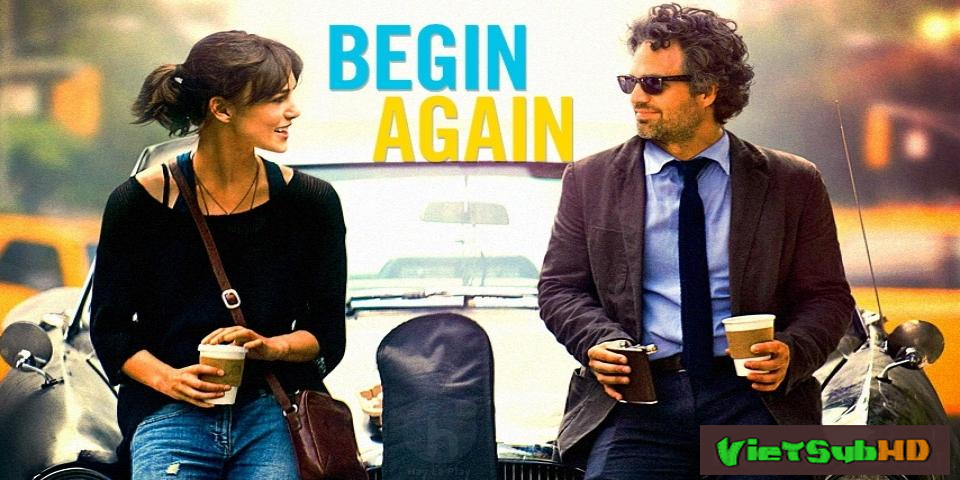 Phim Yêu Cuồng Si (yêu Lại Từ Đầu) VietSub HD | Begin Again 2014