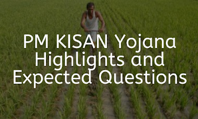 PM KISAN Yojana- Highlights and Expected Questions