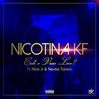 Nikotina KF feat Niko Jr & Neyma Tamele - Cadê Vosso Love