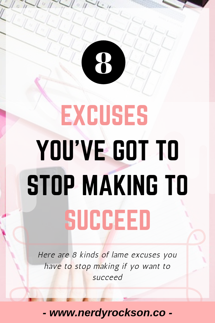 8 Excuses You've Got To Stop Making To Succeed