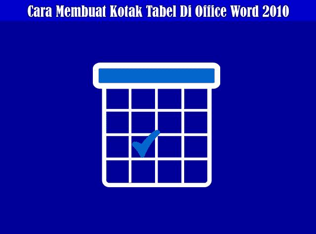 Cara Mudah Membuat Kotak Tabel Di Office Word 2010