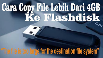 Cara Mengatasi The File Is Too Large For The destination File System Saat Copy Flashdisk