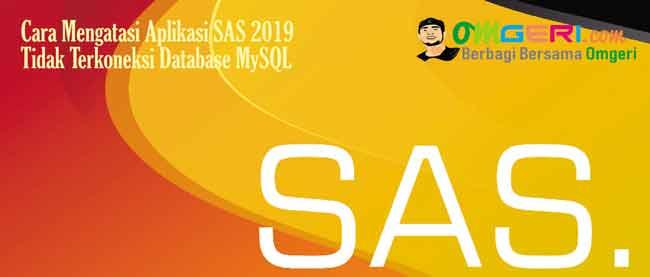 Cara Mengatasi Aplikasi SAS 2019 Tidak Terkoneksi Database MySQL