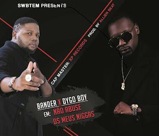 Resultado de imagem para Bander & Dygo Boy - Não Abuse Os Meus Niggas (Prod. XP Records & Allien Beat)