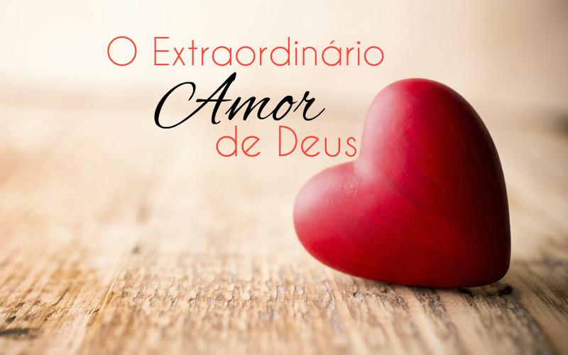 O Extraordinário Amor De Deus