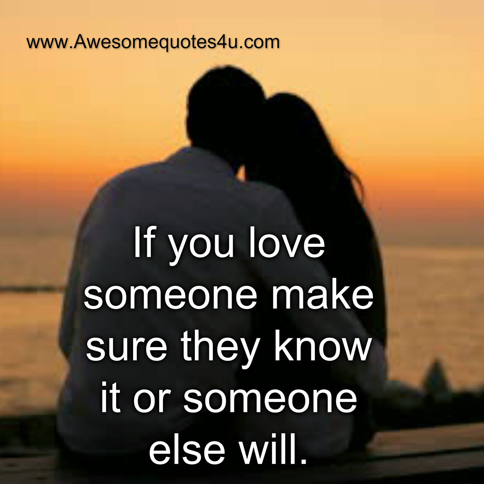 How Do You Know When You Love Someone Quotes: Awesome Quotes: If You Love Someone Make Sure They Know It