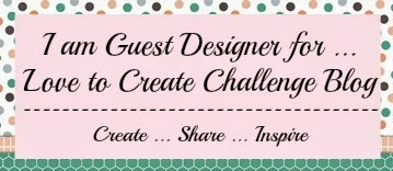 Guest Designer ~ Love to Create Challenge Blog on 17th November 2014