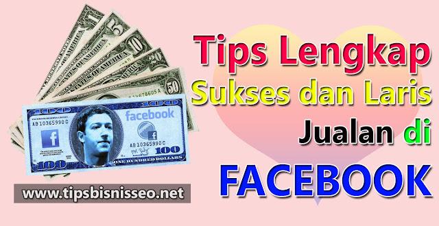 Tips Lengkap Sukses dan Laris Jualan di Facebook