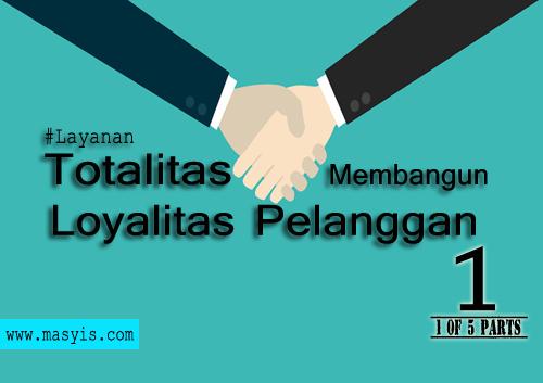 Totalitas Bagimana Membangun Loyalitas Pelanggan melalui pelayanan