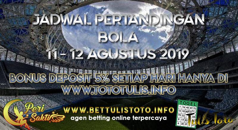 JADWAL PERTANDINGAN BOLA TANGGAL 11 – 12 AGUSTUS 2019