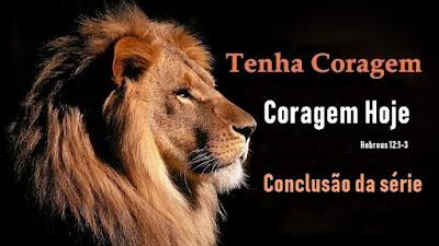 Série: Tenha Coragem - Coragem Hoje