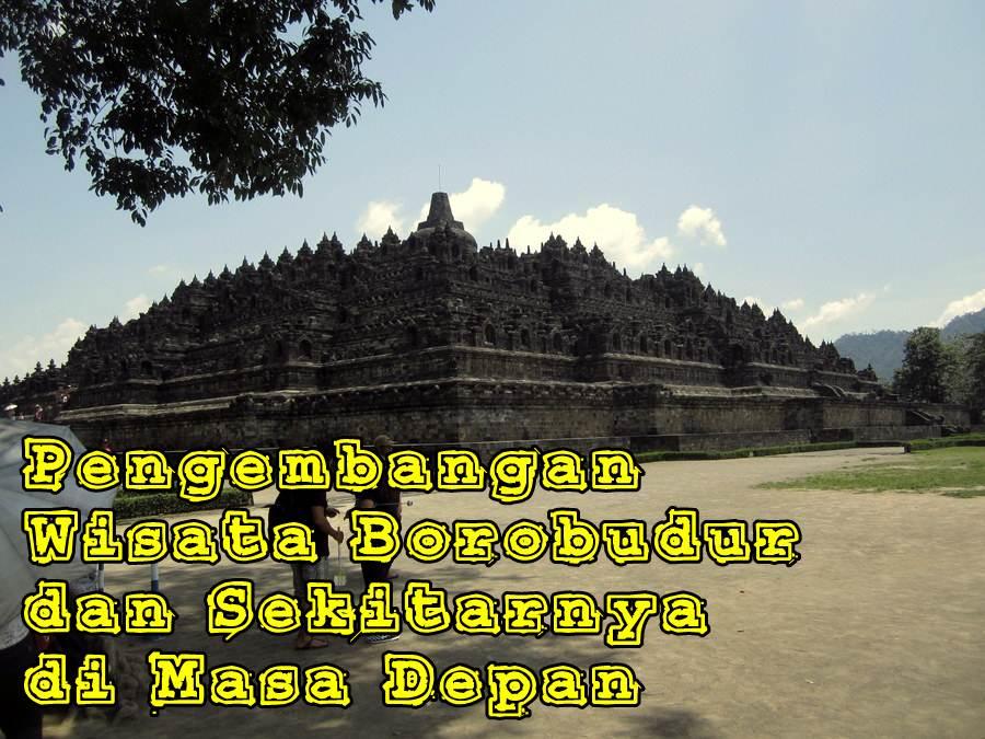 Pengembangan Wisata Borobudur Dan Sekitarnya Di Masa Depan