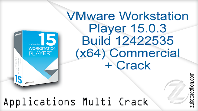 VMware Workstation Player 15.0.3 Build 12422535 (x64) Commercial + Crack