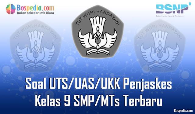 Kumpulan Soal UTS/UAS/UKK Penjaskes Kelas 9 SMP/MTs Terbaru dan Terupdate