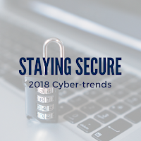 Staying Secure: Cyber Trends 2018