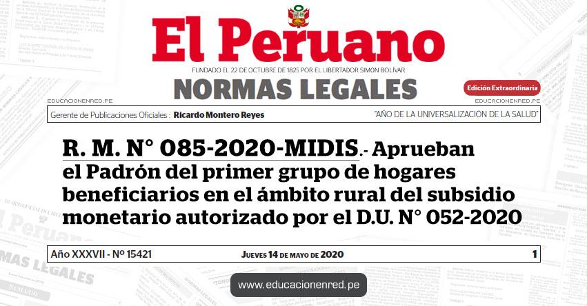 R. M. N° 085-2020-MIDIS.- Aprueban el Padrón del primer grupo de hogares beneficiarios en el ámbito rural del subsidio monetario autorizado por el D.U. N° 052-2020