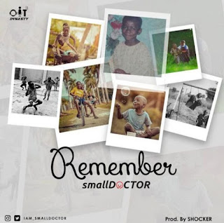 DOWNLOAD MP3: Small Doctor – Remember (Prod. By Shocker)